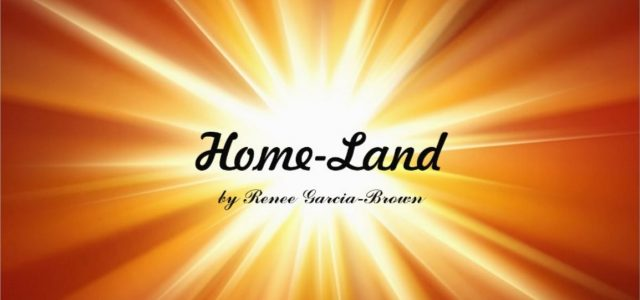 "Home-Land: Poetry by Renee Garcia Brown. ""There is a distant shore..."""