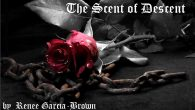 "The Scent of Descent by Renee Garcia-Brown. ""They say you can smell fear. I guess I'll find out soon. But I am not afraid..."""